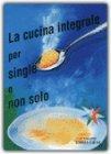 La Cucina Integrale per i Single e Non Solo