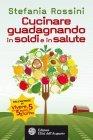 Cucinare Guadagnando in Soldi e in Salute (eBook) Stefania Rossini