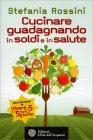 Cucinare Guadagnando in Soldi e in Salute Stefania Rossini