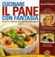 Cucinare il Pane con Fantasia Silvia Strozzi