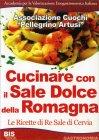 """Cucinare con il Sale Dolce della Romagna Associazione Cuochi """"Pellegrino Artusi"""""""