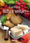 Cucinare Tofu & Seitan - eBook Cristina Franzoni, Barbara Sambari