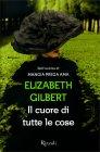 Il Cuore di Tutte le Cose Elizabeth Gilbert