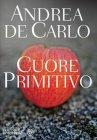Cuore Primitivo - Andrea De Carlo