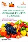 Cura delle Malattie con Ortaggi, Frutta e Cereali Jean Valnet