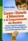 Curare i Disturbi d'Attenzione e di Comportamento dei Bambini Abram Hoffer