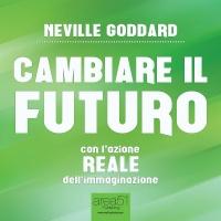 Cambiare il Futuro - Audiolibro Mp3 Neville Goddard