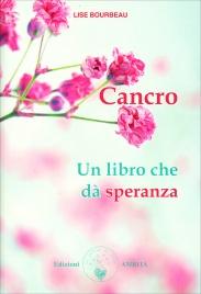Cancro - Un Libro che da Speranza Lise Bourbeau