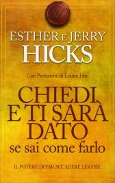 Chiedi e Ti Sarà Dato Se Sai come Farlo Esther e Jerry Hicks