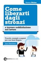 Come Liberarti dagli Stronzi e Trovare Soddisfazione nel Lavoro (eBook) Luca Stanchieri