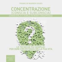 Concentrazione Conscia e Subconscia (AudioLibro Mp3) Franklin Warren Sears