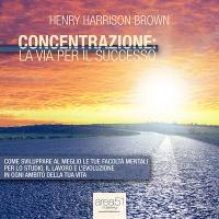 Concentrazione: la Via Per il Successo (AudioLibro Mp3) Henry Harrison Brown