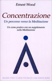 Concentrazione - Un Percorso Verso la Meditazione Ernest Wood