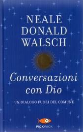 Conversazioni con Dio - Libro Primo Neale Donald Walsch
