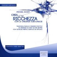 Crea la Tua Ricchezza con le Credenze Subconscie (AudioLibro Mp3) Michael Doody