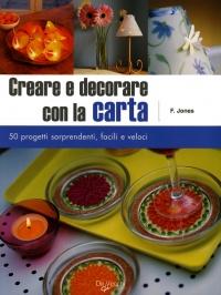 Creare e decorare con la carta fiona jones libro for Creare progetti online