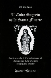 Il Culto Segreto della Santa Muerte El Tolteco