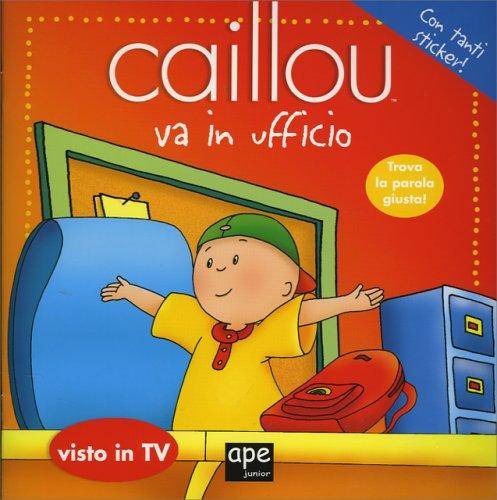 Caillou va in ufficio ape edizioni for Musica rilassante da ufficio