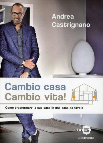 Cambio casa cambio vita libro di andrea castrignano - Cambio casa cambio vita costi ...