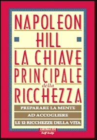 LA CHIAVE PRINCIPALE DELLA RICCHEZZA * Napoleon Hill