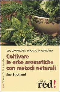 Coltivare le erbe aromatiche con metodi naturali sue stickland - Coltivare piante aromatiche in casa ...