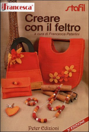 Creare Con il Feltro - Francesca Peterlini