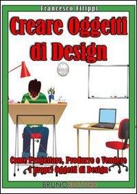 Creare oggetti di design ebook pdf francesco filippi for Oggetti design online