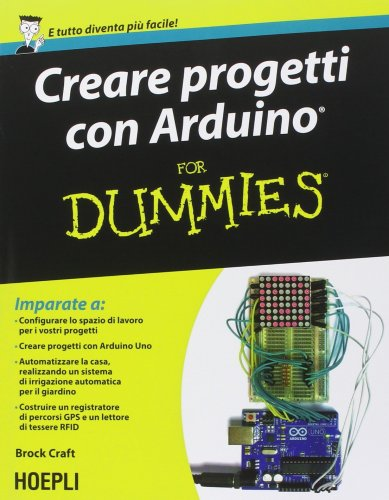 Creare progetti con arduino for dummies libro di brock craft