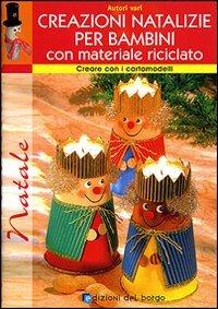 Creazioni natalizie per bambini con materiale riciclato - Decorazioni natalizie con materiale riciclato ...