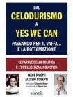 Dal Celodurismo a Yes We Can Passando per il Vaffa... e la Rottamazione (eBook) Irene Pivetti, Alessio Roberti