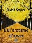 Dall'Erotismo all'Amore (eBook) Rudolf Steiner