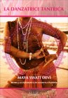 La Danzatrice Tantrica Maya Swati Devi
