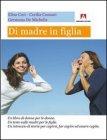 Di Madre in Figlia Elisa Ceci, Cecilia Comani, Germana De Michelis