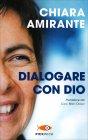 Dialogare con Dio - Chiara Amirante