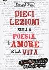 Dieci Lezioni sulla Poesia, l'Amore e la Vita Bernard Friot