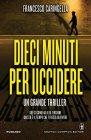 Dieci Minuti per Uccidere - Francesco Caringella