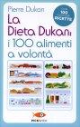 La Dieta Dukan: i 100 Alimenti a Volontà Pierre Dukan