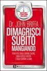 Dimagrisci Subito Mangiando John Briffa