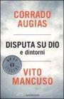 Disputa su Dio e dintorni - Corrado Augias, Vito Mancuso