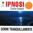 Dormi Tranquillamente (Ipnosi Vol.7) Charlie Fantechi