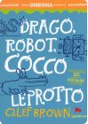 Drago, Robot, Coccoleprotto Calef Brown