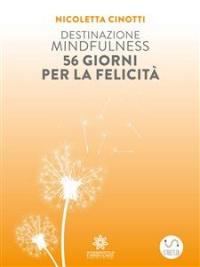 Destinazione mindfulness 56 giorni per la felicit� Nicoletta Cinotti