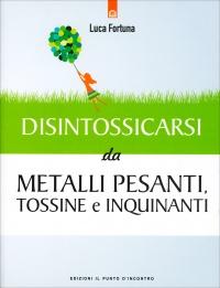 Disintossicarsi dai Metalli Pesanti, Tossine e Inquinanti