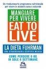 Eat to Live - Mangiare per Vivere (eBook) Joel Fuhrman