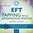 EFT - Tapping per le Affermazioni Positive - Audiolibro Mp3 Robert James
