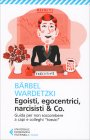 Egoisti, Egocentrici, Narcisisti & Co. Barbel Wardetzki