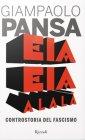Eia Eia Alal�. Controstoria del Fascismo - Giampaolo Pansa