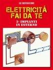 Elettricità Fai da Te 3: Impianti in Esterno (eBook) Francesco Poggi