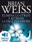 Elimina lo Stress e Ritrova la Pace Interiore (eBook) Brian Weiss
