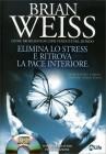 Elimina lo Stress e Ritrova la Pace Interiore Brian Weiss